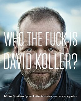 Who The Fuck Is David Koller? / rozhovor s rockovou legendou